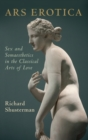 Ars Erotica : Sex and Somaesthetics in the Classical Arts of Love - Book