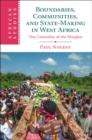 African Studies : Boundaries, Communities and State-Making in West Africa: The Centrality of the Margins Series Number 144 - Book