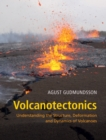 Volcanotectonics : Understanding the Structure, Deformation and Dynamics of Volcanoes - Book