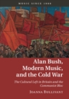 Alan Bush, Modern Music, and the Cold War : The Cultural Left in Britain and the Communist Bloc - Book