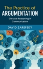 The Practice of Argumentation : Effective Reasoning in Communication - Book