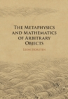 The Metaphysics and Mathematics of Arbitrary Objects - Book