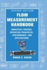 Flow Measurement Handbook : Industrial Designs, Operating Principles, Performance, and Applications - Book