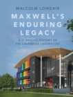 Maxwell's Enduring Legacy : A Scientific History of the Cavendish Laboratory - Book