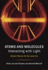 Atoms and Molecules Interacting with Light : Atomic Physics for the Laser Era - Book