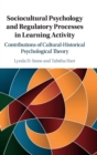 Sociocultural Psychology and Regulatory Processes in Learning Activity : Contributions of Cultural-Historical Psychological Theory - Book