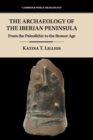 The Archaeology of the Iberian Peninsula : From the Paleolithic to the Bronze Age - Book
