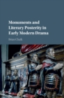 Monuments and Literary Posterity in Early Modern Drama - Book