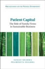 Organizations and the Natural Environment : Patient Capital: The Role of Family Firms in Sustainable Business - Book