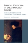 Biblical Criticism in Early Modern Europe : Erasmus, the Johannine Comma and Trinitarian Debate - Book
