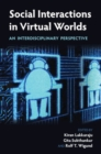 Social Interactions in Virtual Worlds : An Interdisciplinary Perspective - Book