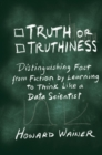Truth or Truthiness : Distinguishing Fact from Fiction by Learning to Think Like a Data Scientist - Book