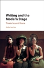 Writing and the Modern Stage : Theater beyond Drama - Book
