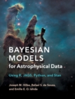Bayesian Models for Astrophysical Data : Using R, JAGS, Python, and Stan - Book