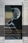 Making Sense : Reference, Agency, and Structure in a Grammar of Multimodal Meaning - Book