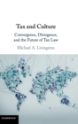 Tax and Culture : Convergence, Divergence, and the Future of Tax Law - Book