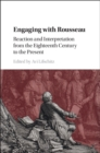 Engaging with Rousseau : Reaction and Interpretation from the Eighteenth Century to the Present - Book