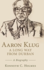 Aaron Klug - A Long Way from Durban : A Biography - Book