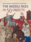 The Middle Ages in 50 Objects - Book