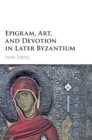Epigram, Art, and Devotion in Later Byzantium - Book