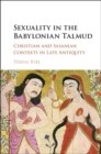 Sexuality in the Babylonian Talmud : Christian and Sasanian Contexts in Late Antiquity - Book