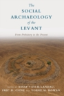 The Social Archaeology of the Levant : From Prehistory to the Present - Book