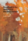 Woodland in the Neolithic of Northern Europe : The Forest as Ancestor - Book