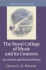 The Royal College of Music and its Contexts : An Artistic and Social History - Book