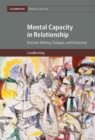 Cambridge Bioethics and Law : Mental Capacity in Relationship: Decision-Making, Dialogue, and Autonomy Series Number 34 - Book
