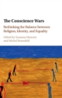 The Conscience Wars : Rethinking the Balance between Religion, Identity, and Equality - Book