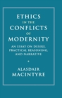 Ethics in the Conflicts of Modernity : An Essay on Desire, Practical Reasoning, and Narrative - Book