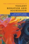 The Cambridge Handbook of Violent Behavior and Aggression - Book