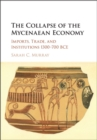 The Collapse of the Mycenaean Economy : Imports, Trade, and Institutions 1300-700 BCE - Book