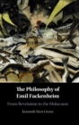 The Philosophy of Emil Fackenheim : From Revelation to the Holocaust - Book