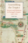 Studies in Comparative World History : Assembling the Tropics: Science and Medicine in Portugal's Empire, 1450-1700 - Book