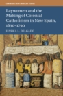 Cambridge Latin American Studies : Laywomen and the Making of Colonial Catholicism in New Spain, 1630-1790 Series Number 110 - Book
