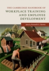 The Cambridge Handbook of Workplace Training and Employee Development - Book