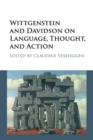 Wittgenstein and Davidson on Language, Thought, and Action - Book