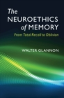 The Neuroethics of Memory : From Total Recall to Oblivion - Book