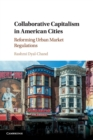 Collaborative Capitalism in American Cities : Reforming Urban Market Regulations - Book