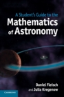 Student's Guides : A Student's Guide to the Mathematics of Astronomy - Book