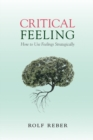 Critical Feeling : How to Use Feelings Strategically - Book