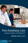 Post-Anesthesia Care : Symptoms, Diagnosis and Management - Book