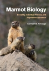 Marmot Biology : Sociality, Individual Fitness, and Population Dynamics - Book