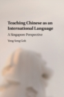 Teaching Chinese as an International Language : A Singapore Perspective - Book
