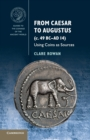 From Caesar to Augustus (c. 49 BC-AD 14) : Using Coins as Sources - Book