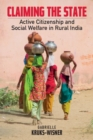 Claiming the State : Active Citizenship and Social Welfare in Rural India - eBook