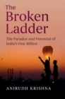 The Broken Ladder : The Paradox and Potential of India's One-Billion - eBook