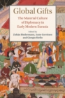 Studies in Comparative World History : Global Gifts: The Material Culture of Diplomacy in Early Modern Eurasia - Book