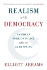 Realism and Democracy : American Foreign Policy after the Arab Spring - Book